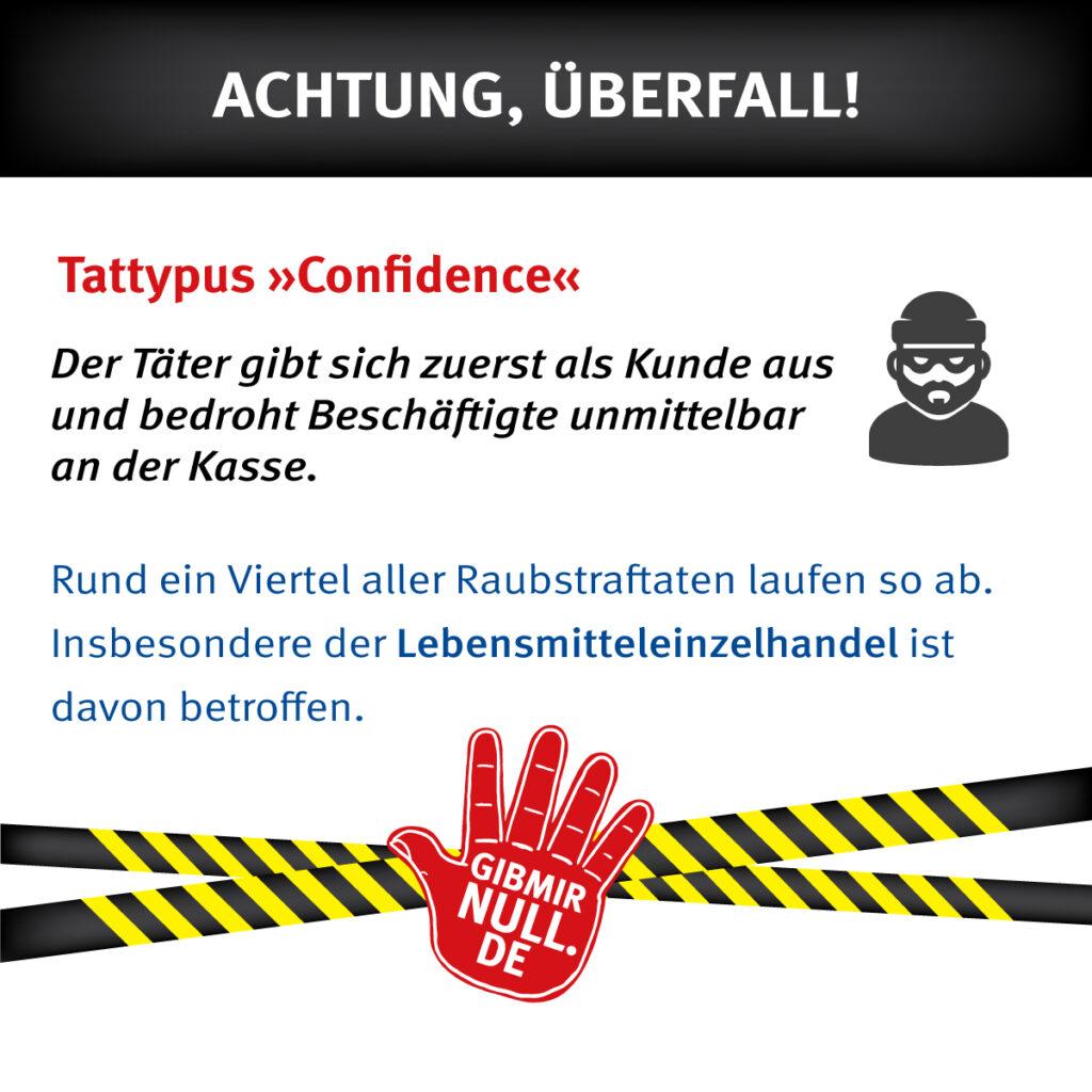 Tattypus Confidence: Der Täter gibt sich zuerst als Kunde aus und bedroht Beschäftigte unmittelbar an der Kasse.