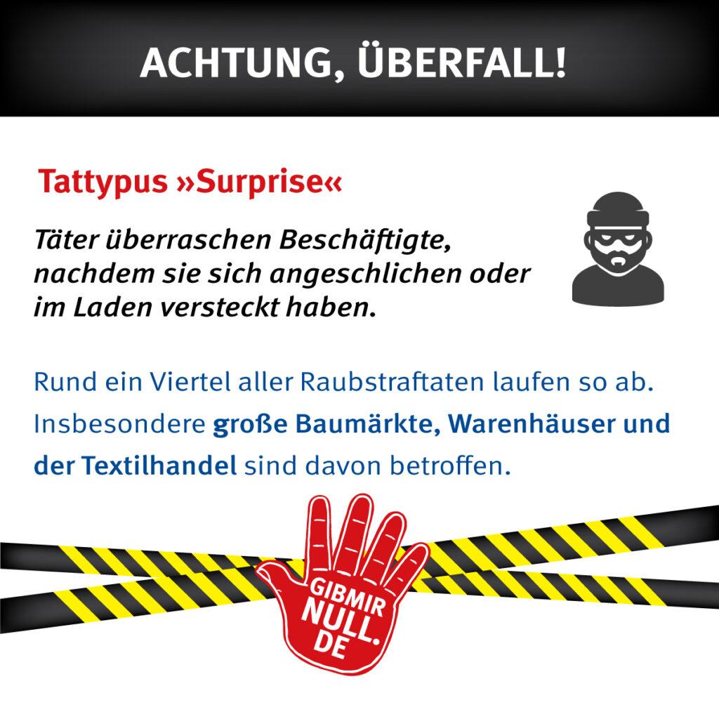 Tattypus Surprise: Täter überraschen Beschäftigte, nachdem sie sich angeschlichen oder im Laden versteckt haben.